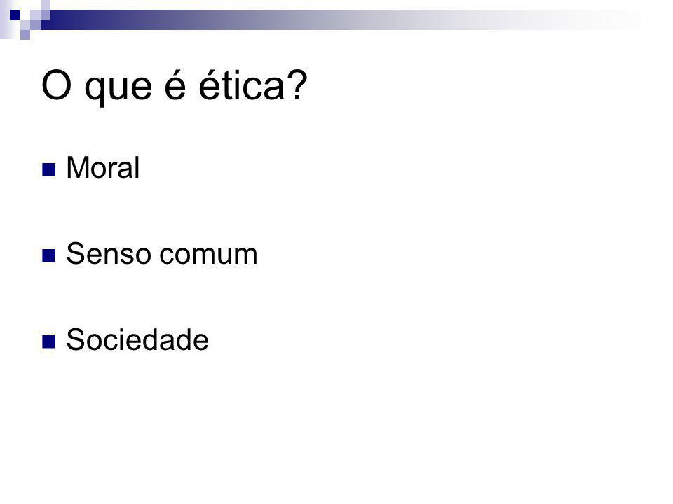 O que é ética? Moral Senso comum Sociedade