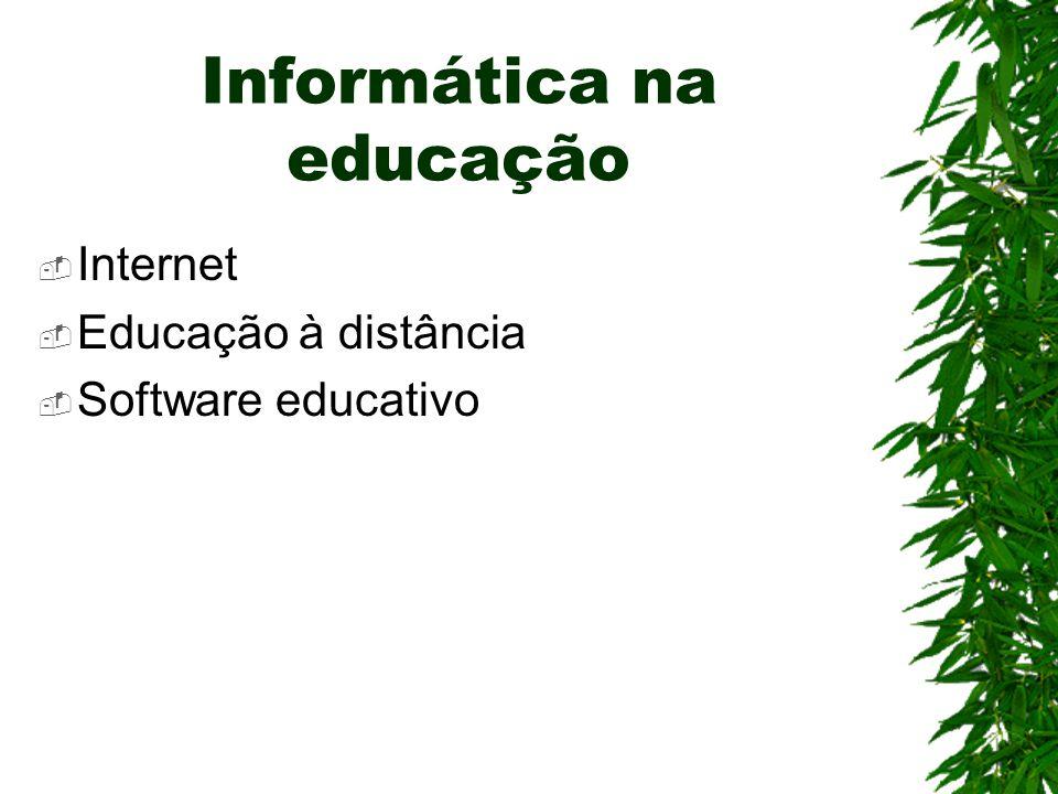 Informática na educação  Internet  Educação à distância  Software educativo