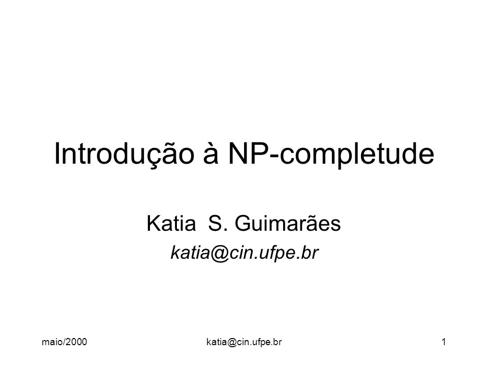 maio/2000katia@cin.ufpe.br12 Problema CLIQUE ENTRADA: - G(V, E), um grafo não-direcionado e sem peso nas arestas, e - k, um número natural, k  |V| SAÍDA: - Existe em G um subgrafo completo com k vértices?