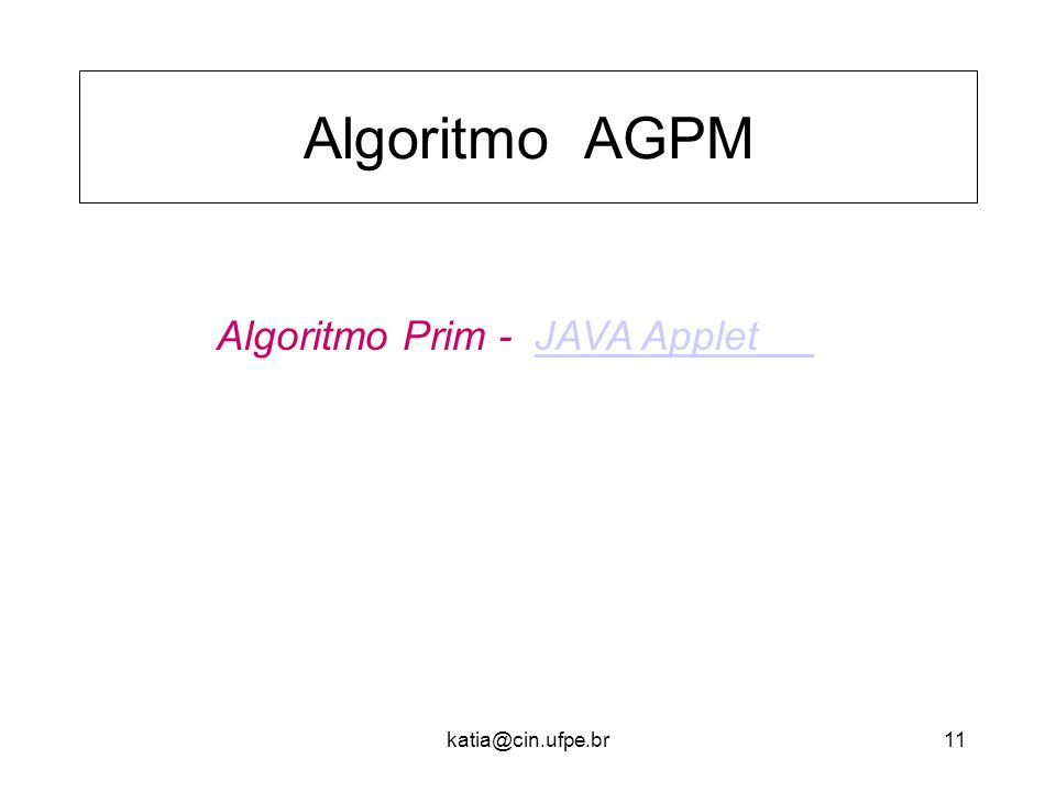 katia@cin.ufpe.br11 Algoritmo AGPM Algoritmo Prim - JAVA AppletJAVA Applet