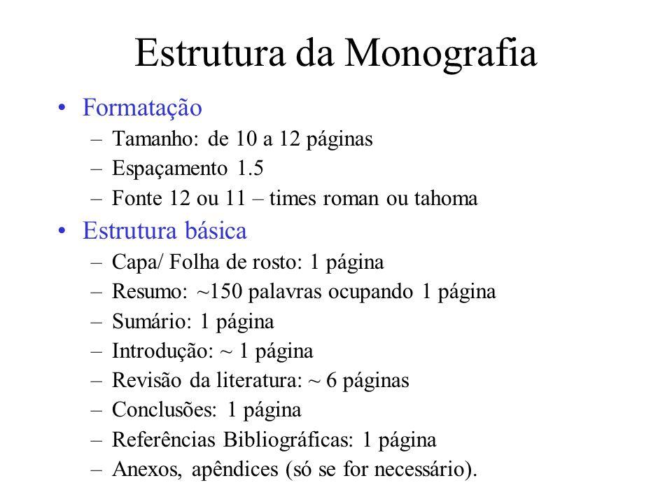 Estrutura da Monografia Formatação –Tamanho: de 10 a 12 páginas –Espaçamento 1.5 –Fonte 12 ou 11 – times roman ou tahoma Estrutura básica –Capa/ Folha
