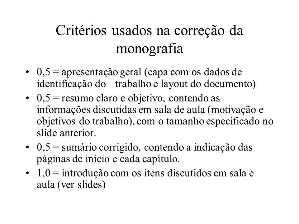 Critérios usados na correção da monografia 5,0 = capítulos centrais (com o desenvolvimento do tema) 1,0 = conclusões com indicação de direções futuras (ver slides) 0,5 = Referências bibliográficas corretamente citadas 1,0 = inclusão no texto (todos os capítulos) de citações a referências bibliográficas sempre que necessário.