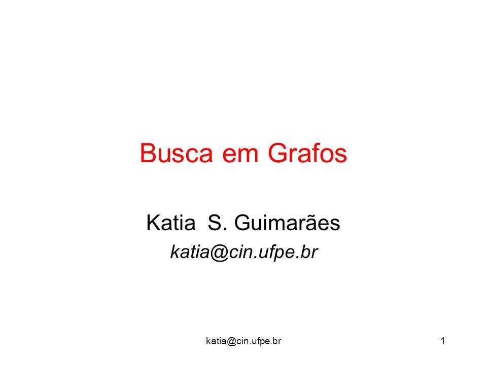 katia@cin.ufpe.br1 Busca em Grafos Katia S. Guimarães katia@cin.ufpe.br
