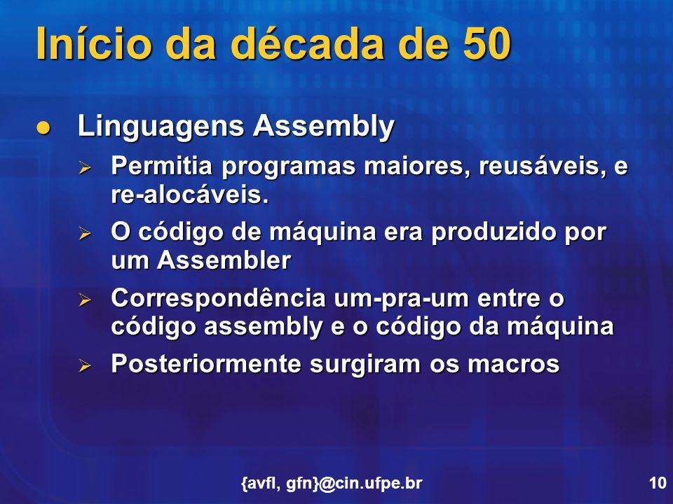 {avfl, gfn}@cin.ufpe.br10 Início da década de 50 Linguagens Assembly Linguagens Assembly  Permitia programas maiores, reusáveis, e re-alocáveis.  O