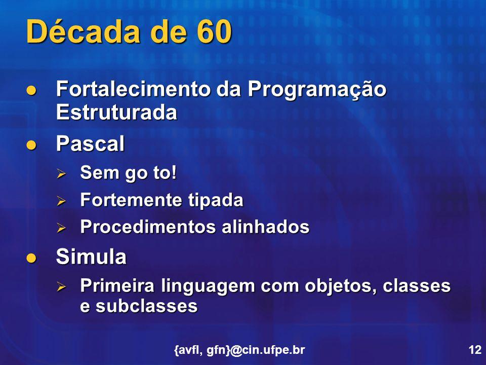{avfl, gfn}@cin.ufpe.br12 Década de 60 Fortalecimento da Programação Estruturada Fortalecimento da Programação Estruturada Pascal Pascal  Sem go to!