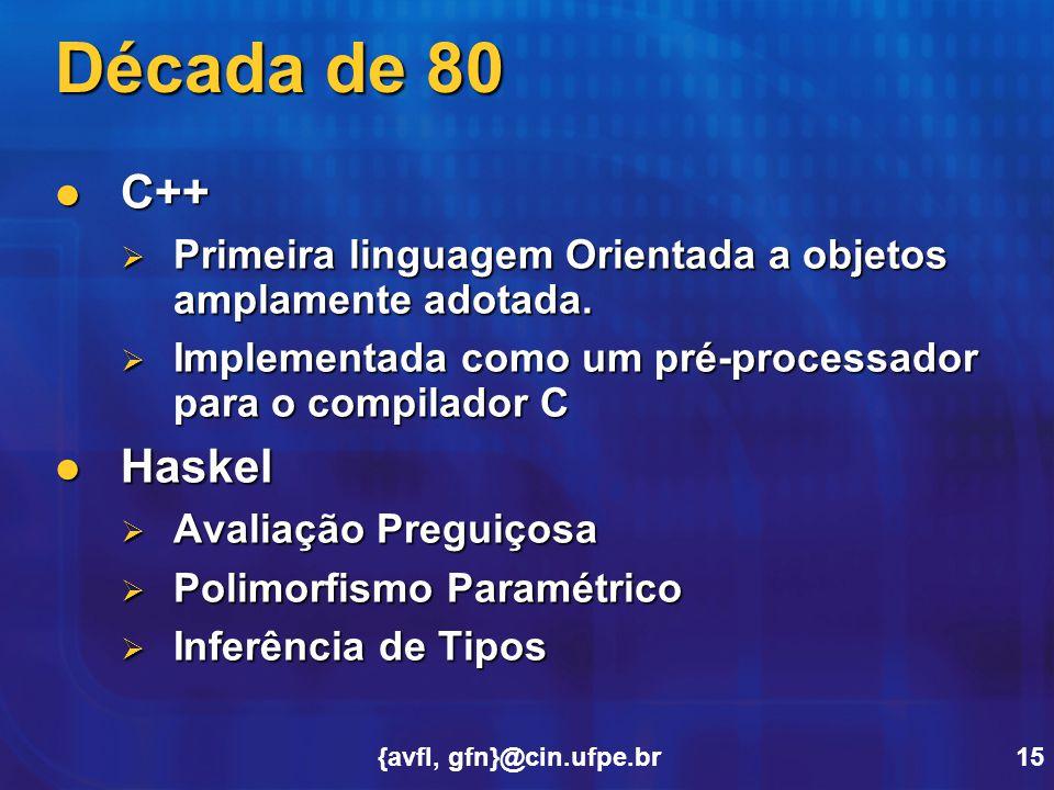 {avfl, gfn}@cin.ufpe.br15 Década de 80 C++ C++  Primeira linguagem Orientada a objetos amplamente adotada.  Implementada como um pré-processador par