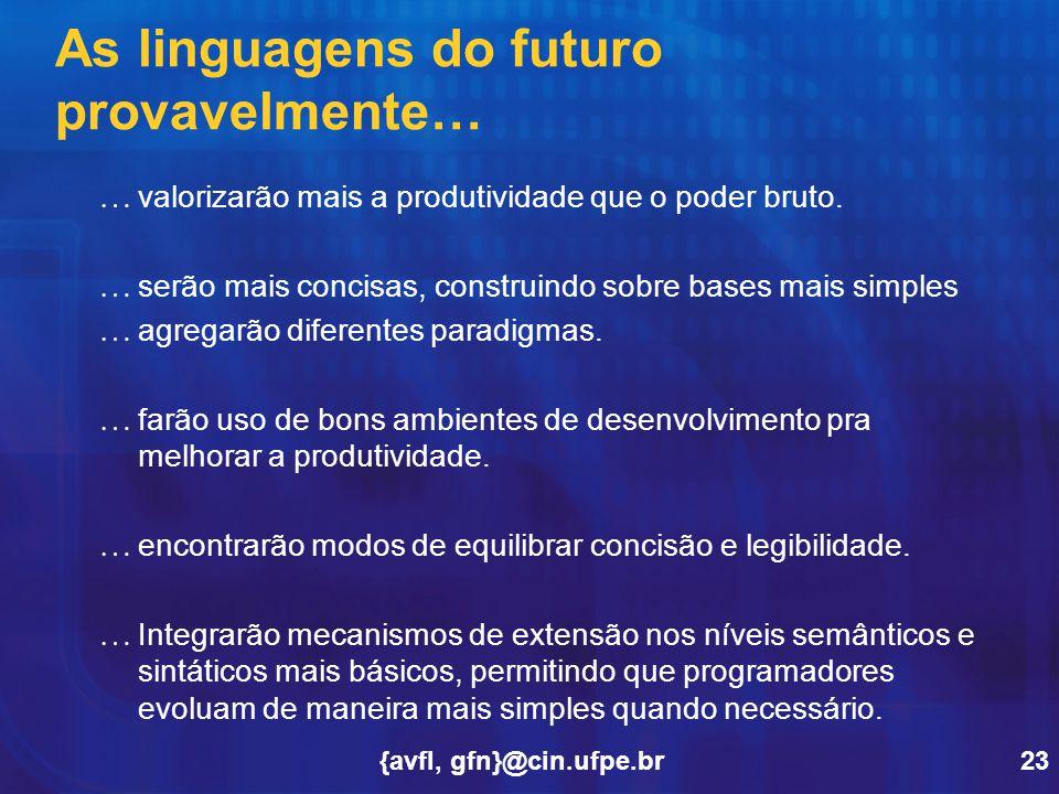 {avfl, gfn}@cin.ufpe.br23 As linguagens do futuro provavelmente… … … valorizarão mais a produtividade que o poder bruto. … … serão mais concisas, cons
