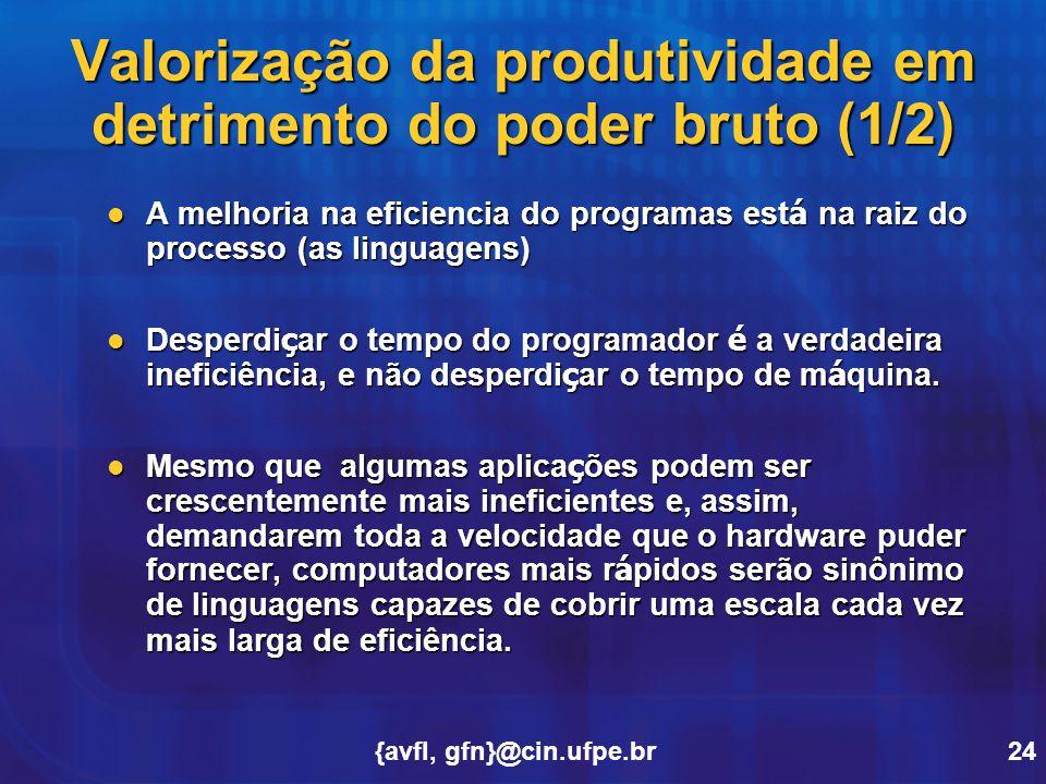{avfl, gfn}@cin.ufpe.br24 Valorização da produtividade em detrimento do poder bruto (1/2) A melhoria na eficiencia do programas est á na raiz do proce