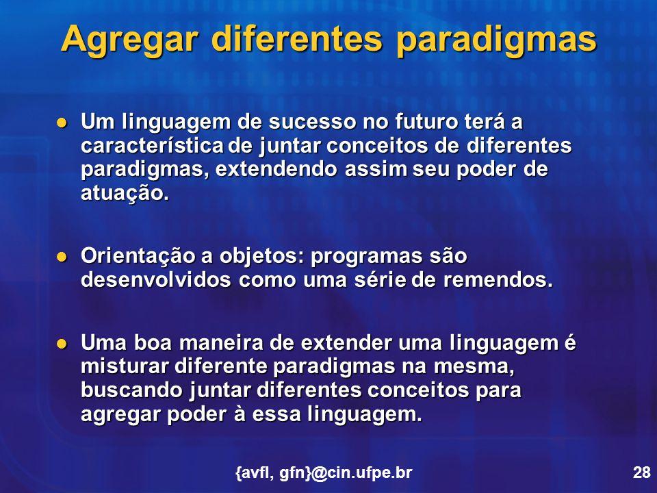 {avfl, gfn}@cin.ufpe.br28 Agregar diferentes paradigmas Um linguagem de sucesso no futuro terá a característica de juntar conceitos de diferentes para