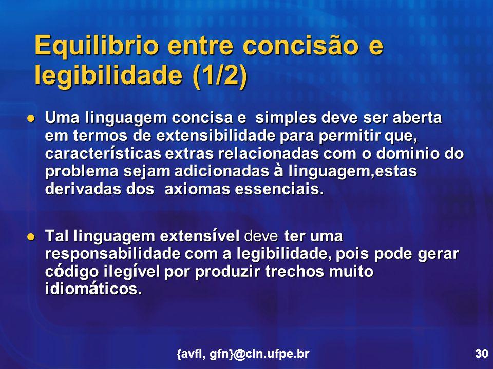 {avfl, gfn}@cin.ufpe.br30 Equilibrio entre concisão e legibilidade (1/2) Uma linguagem concisa e simples deve ser aberta em termos de extensibilidade