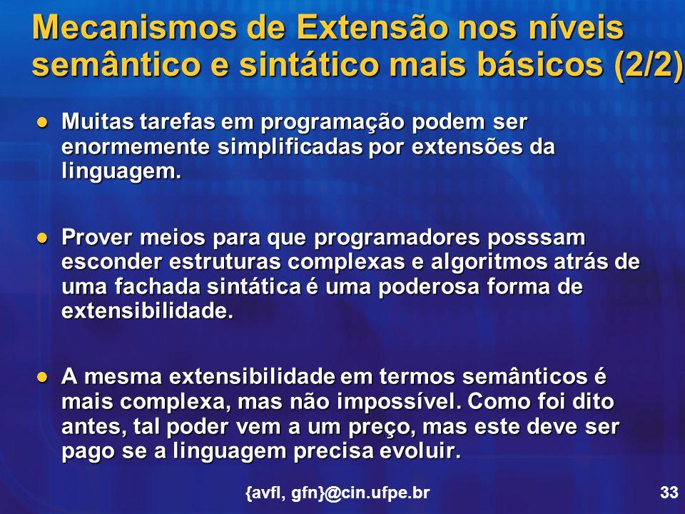 {avfl, gfn}@cin.ufpe.br33 Muitas tarefas em programação podem ser enormemente simplificadas por extensões da linguagem. Muitas tarefas em programação