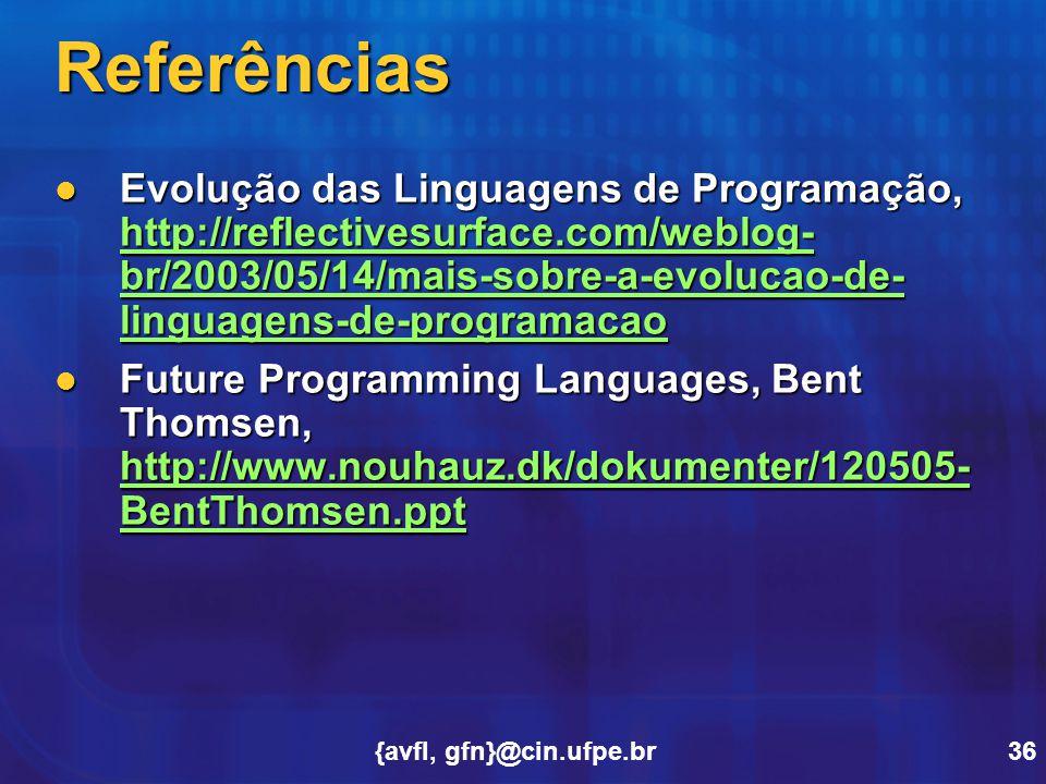 {avfl, gfn}@cin.ufpe.br36 Referências Evolução das Linguagens de Programação, http://reflectivesurface.com/weblog- br/2003/05/14/mais-sobre-a-evolucao