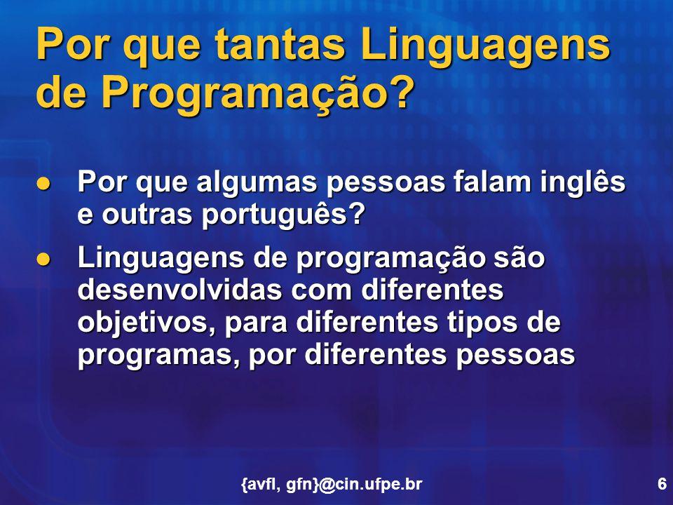 {avfl, gfn}@cin.ufpe.br6 Por que tantas Linguagens de Programação? Por que algumas pessoas falam inglês e outras português? Por que algumas pessoas fa