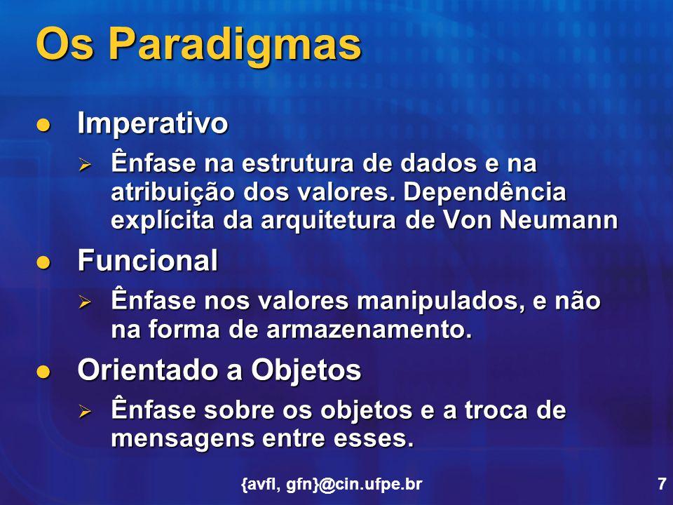 {avfl, gfn}@cin.ufpe.br7 Os Paradigmas Imperativo Imperativo  Ênfase na estrutura de dados e na atribuição dos valores. Dependência explícita da arqu