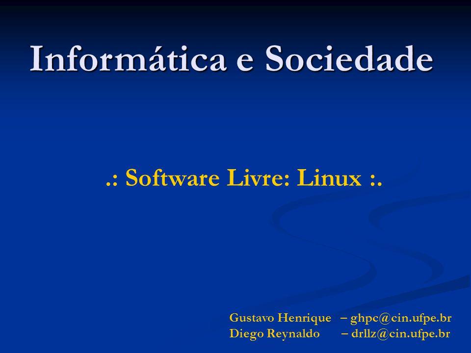 Informática e Sociedade Gustavo Henrique – ghpc@cin.ufpe.br Diego Reynaldo – drllz@cin.ufpe.br.: Software Livre: Linux :.
