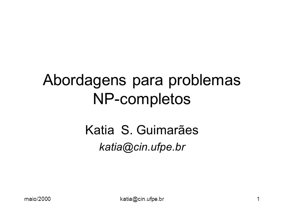 maio/2000katia@cin.ufpe.br1 Abordagens para problemas NP-completos Katia S. Guimarães katia@cin.ufpe.br