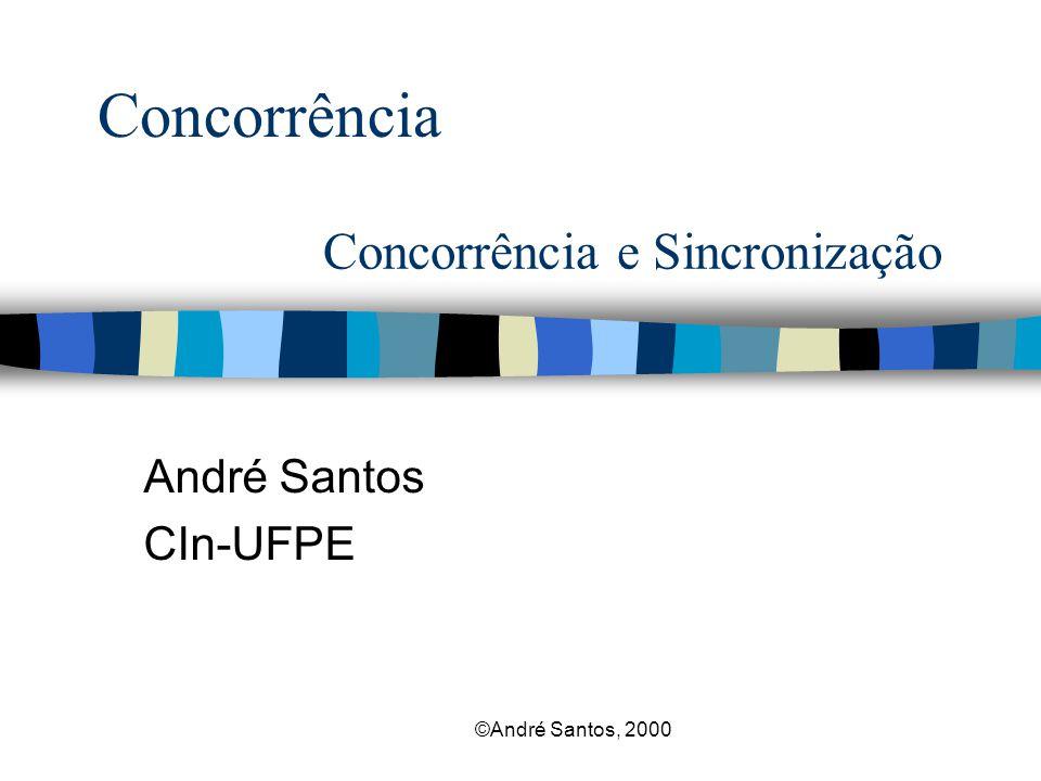 ©André Santos, 2000 Strong Fairness Instâncias específicas: 0) -> s := s - 1> n 2 processos de espera, demais incrementam s n Escalonador FCFS (First Come First Served)