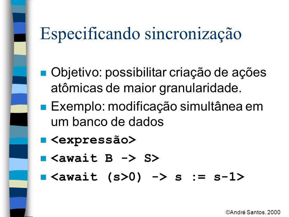 ©André Santos, 2000 Especificando sincronização n Objetivo: possibilitar criação de ações atômicas de maior granularidade.