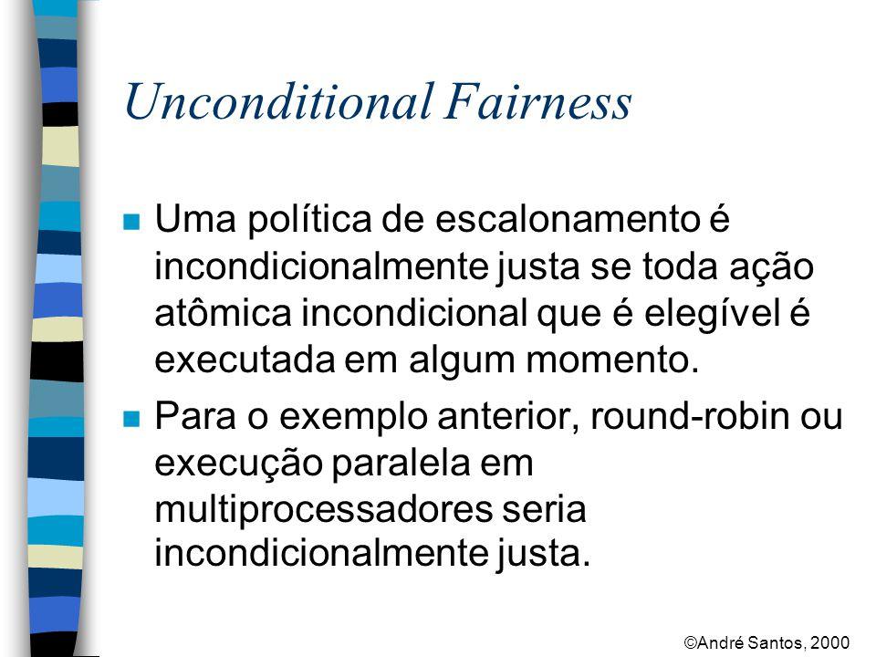 ©André Santos, 2000 Unconditional Fairness n Uma política de escalonamento é incondicionalmente justa se toda ação atômica incondicional que é elegível é executada em algum momento.