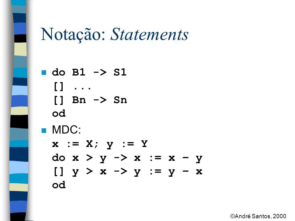 ©André Santos, 2000 Notação: Statements fa i:=1 to n -> vector[i]:=0 af procedure inc (var x:int) x := x + 1 end