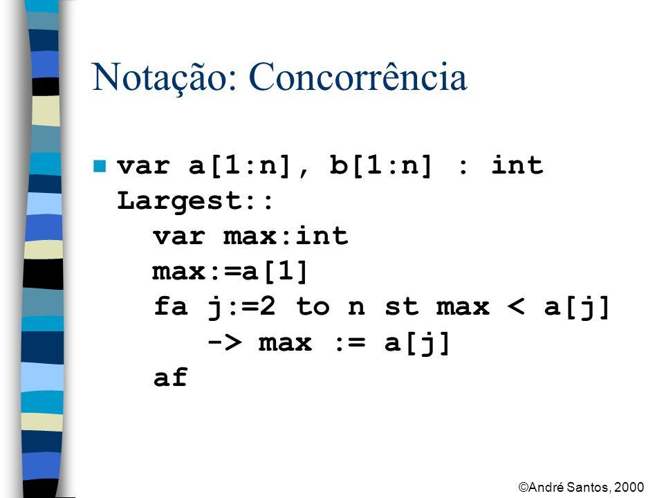 ©André Santos, 2000 Notação: Concorrência Sum[i:1..n]:: b[i] := a[1] fa j:=2 to i -> b[i] := b[i] + a[j] af