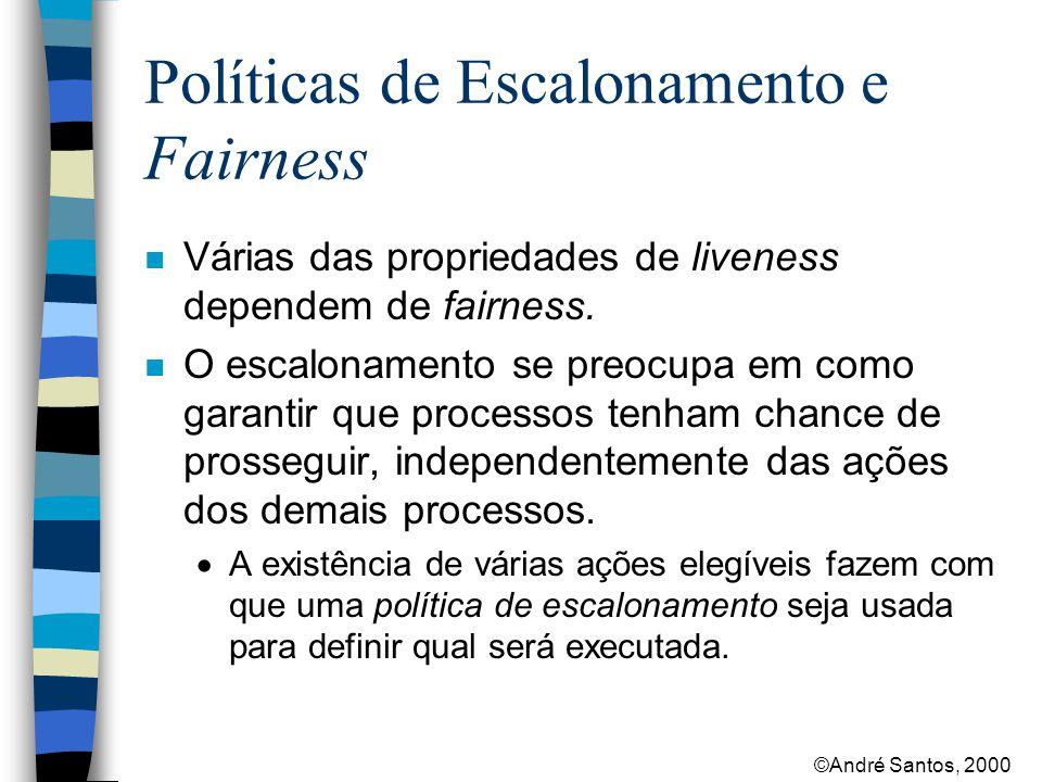 ©André Santos, 2000 Políticas de Escalonamento e Fairness n Várias das propriedades de liveness dependem de fairness.