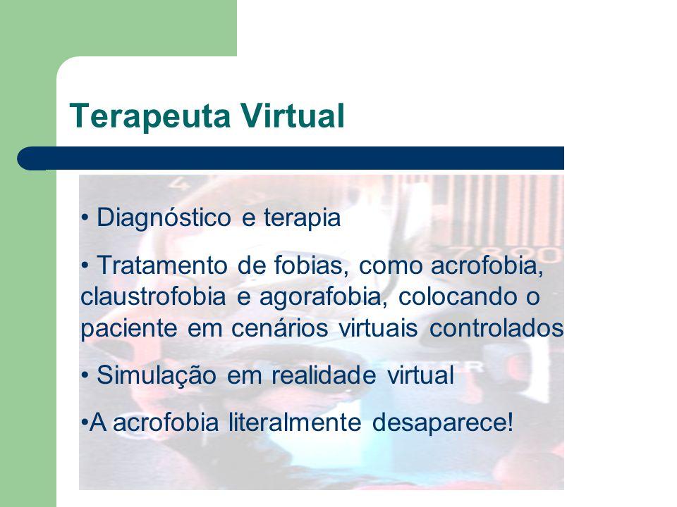 Terapeuta Virtual Diagnóstico e terapia Tratamento de fobias, como acrofobia, claustrofobia e agorafobia, colocando o paciente em cenários virtuais co