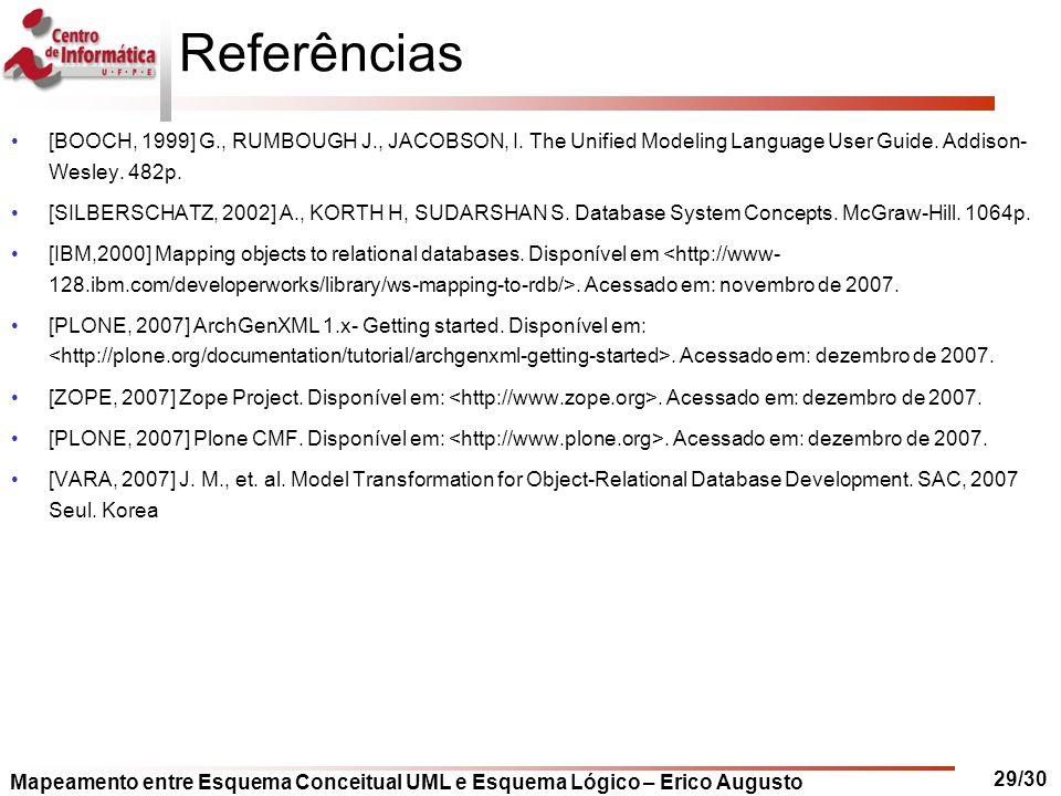 Mapeamento entre Esquema Conceitual UML e Esquema Lógico – Erico Augusto 29/30 Referências [BOOCH, 1999] G., RUMBOUGH J., JACOBSON, I. The Unified Mod