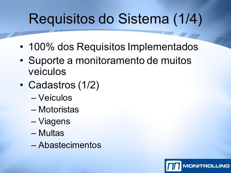 Requisitos do Sistema (1/4) 100% dos Requisitos Implementados Suporte a monitoramento de muitos veiculos Cadastros (1/2) –Veículos –Motoristas –Viagen