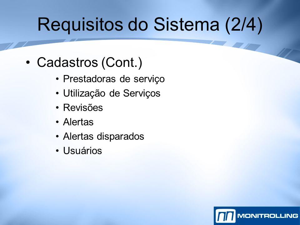 Requisitos do Sistema (2/4) Cadastros (Cont.) Prestadoras de serviço Utilização de Serviços Revisões Alertas Alertas disparados Usuários