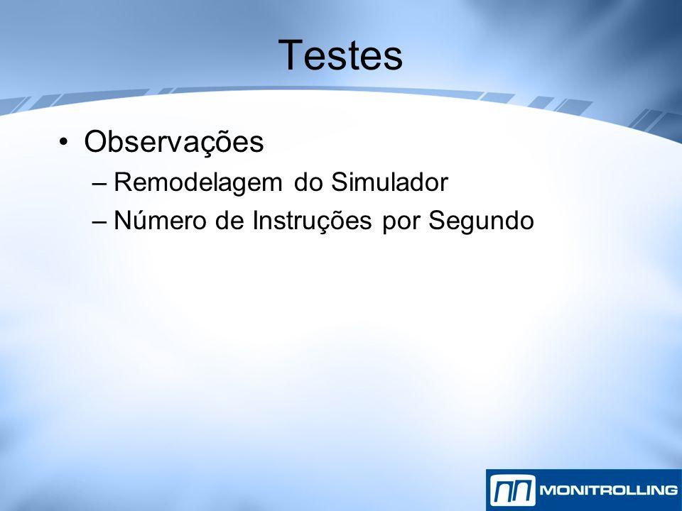 Testes Observações –Remodelagem do Simulador –Número de Instruções por Segundo