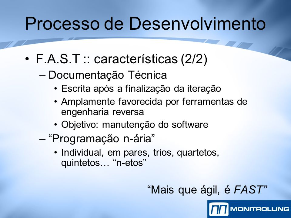 Processo de Desenvolvimento F.A.S.T :: características (2/2) –Documentação Técnica Escrita após a finalização da iteração Amplamente favorecida por fe
