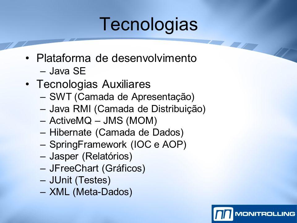 Tecnologias Plataforma de desenvolvimento –Java SE Tecnologias Auxiliares –SWT (Camada de Apresentação) –Java RMI (Camada de Distribuição) –ActiveMQ –
