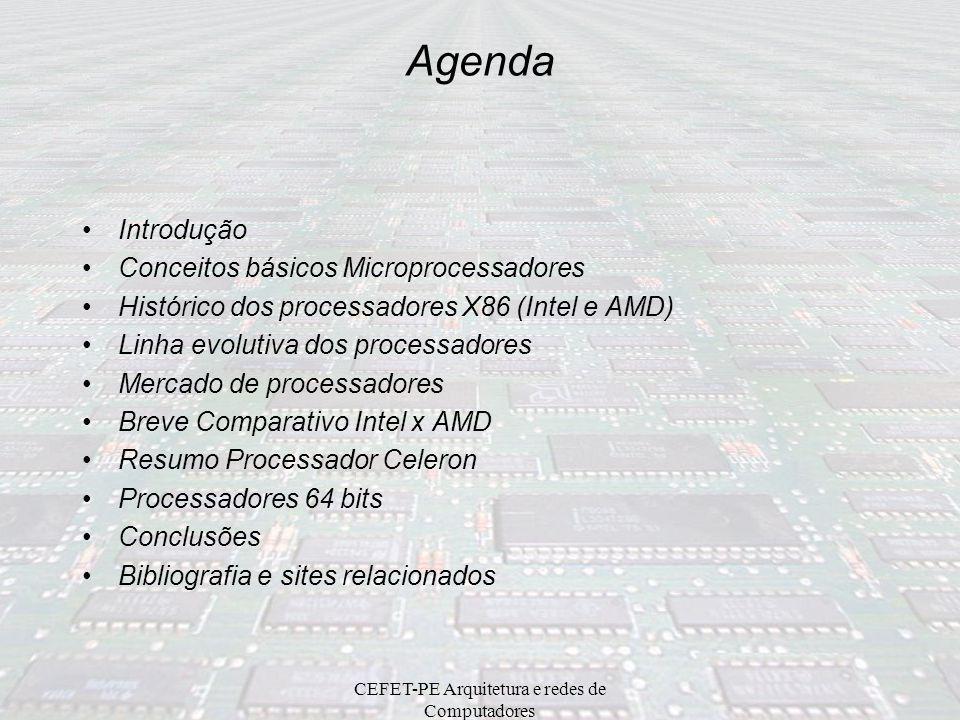 CEFET-PE Arquitetura e redes de Computadores Microprocessador Intel 80486 Idêntico ao 386 –Modos real (8086), protegido e virtual86 –Comunicação com a memória em 32 bits –Capacidade máxima de memória de 4 GByte –16 registradores (os do 80386, também em 32 bits) –6 instruções extras (151 + 6 = 157 instruções básicas) –Endereço físico ou virtual Memória virtual segmentada e paginada (opcional) –Co-processador: 80487 (para 80486SX) integrado no 80486DX –Com cache de 8 KByte FPU