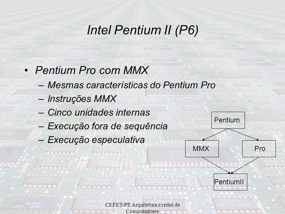 """CEFET-PE Arquitetura e redes de Computadores Microprocessador Intel Pentium MMX Arquitetura do Pentium (P5) –Novo tipo de dado: """"packed"""" –57 instruçõe"""