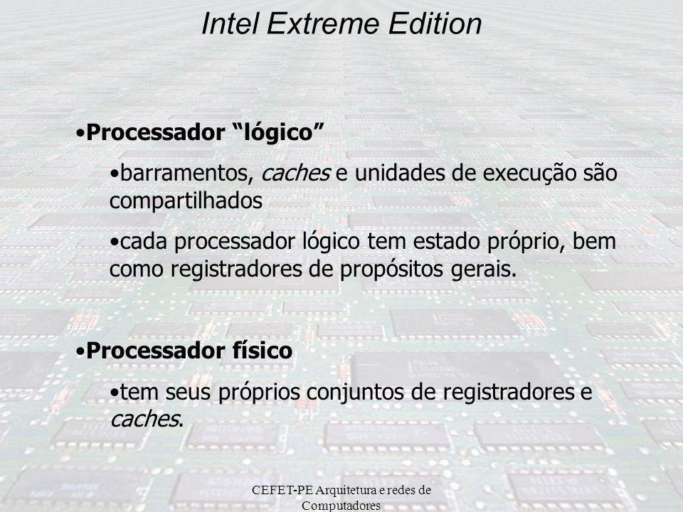 CEFET-PE Arquitetura e redes de Computadores Intel Extreme Edition Características: Primeiro processador desktop da Intel com tecnologia dual-core. Ba