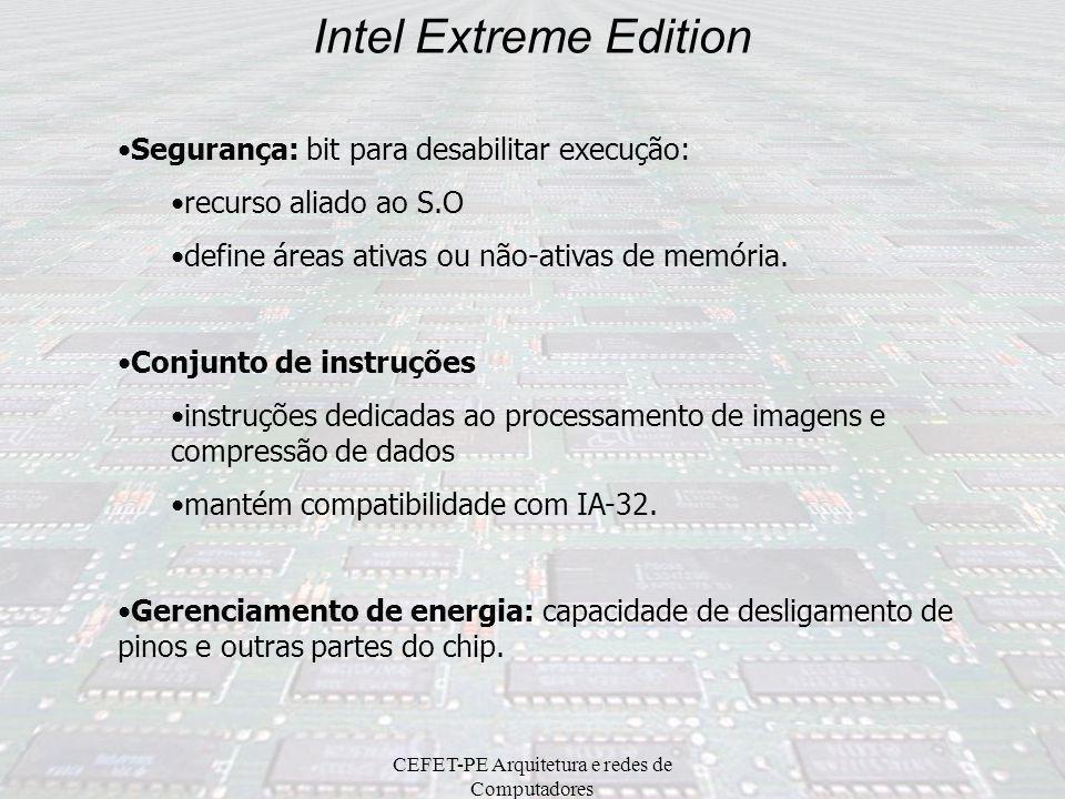 CEFET-PE Arquitetura e redes de Computadores Intel Extreme Edition Cache 2 caches de 16KB (L1). 2 caches de 1 MB (L2), sendo 1 MB para cada core. prin