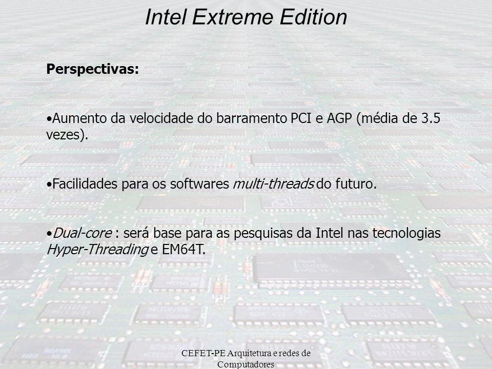 CEFET-PE Arquitetura e redes de Computadores Intel Extreme Edition Segurança: bit para desabilitar execução: recurso aliado ao S.O define áreas ativas