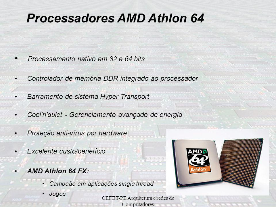 CEFET-PE Arquitetura e redes de Computadores Processamento nativo em 32 e 64 bits Controlador de memória DDR integrado ao processador Barramento de si