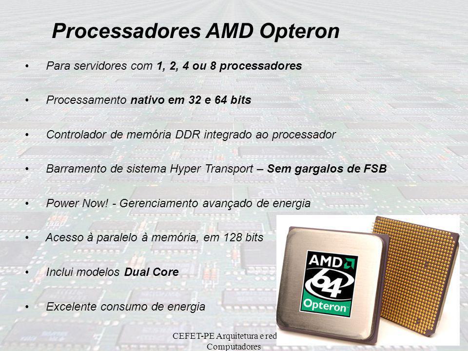 CEFET-PE Arquitetura e redes de Computadores Dois núcleos AMD64 (Dual Core) Processamento nativo em 32 e 64 bits Controlador de memória DDR integrado