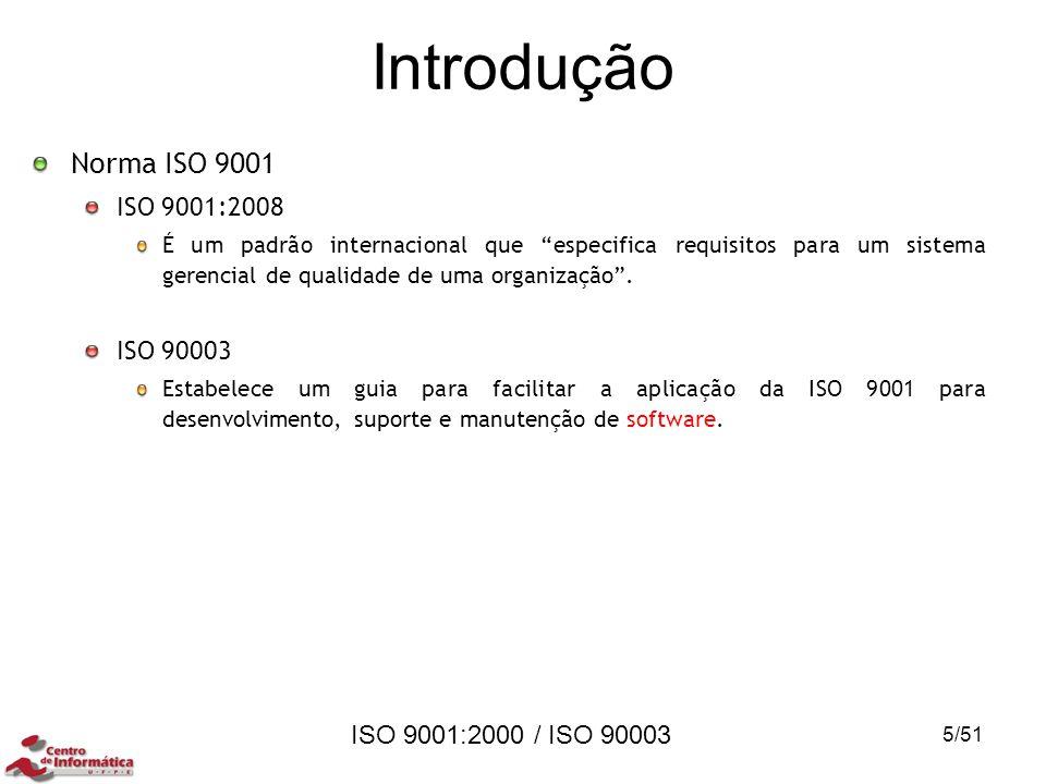 """ISO 9001:2000 / ISO 90003 Introdução Norma ISO 9001 ISO 9001:2008 É um padrão internacional que """"especifica requisitos para um sistema gerencial de qu"""