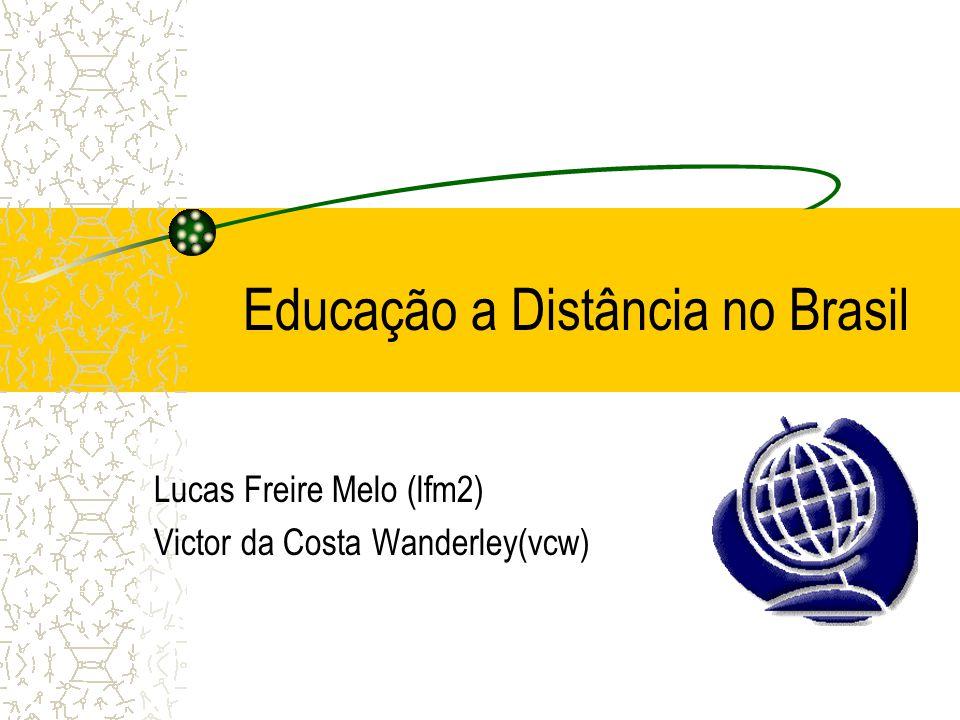 Educação a Distância no Brasil Lucas Freire Melo (lfm2) Victor da Costa Wanderley(vcw)