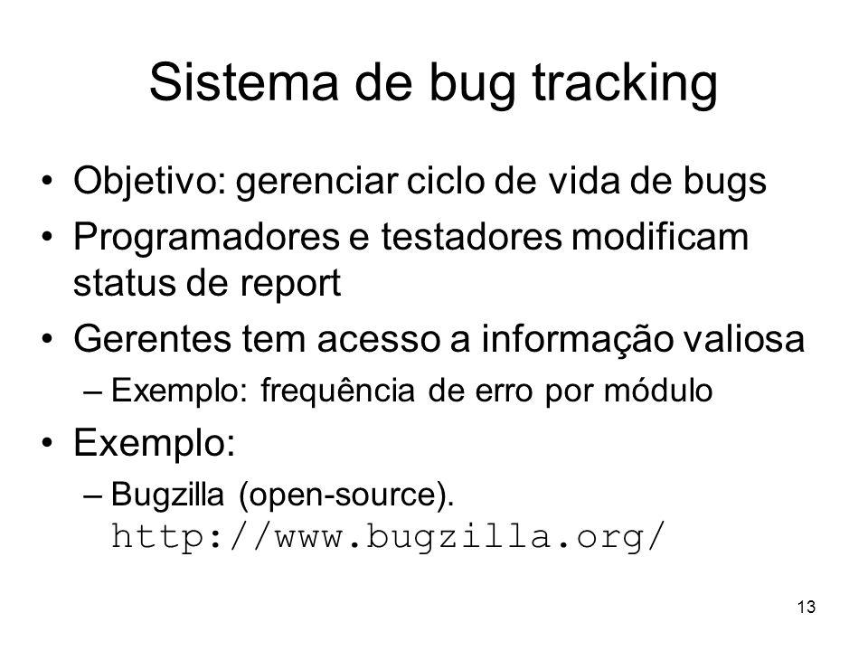 13 Sistema de bug tracking Objetivo: gerenciar ciclo de vida de bugs Programadores e testadores modificam status de report Gerentes tem acesso a infor