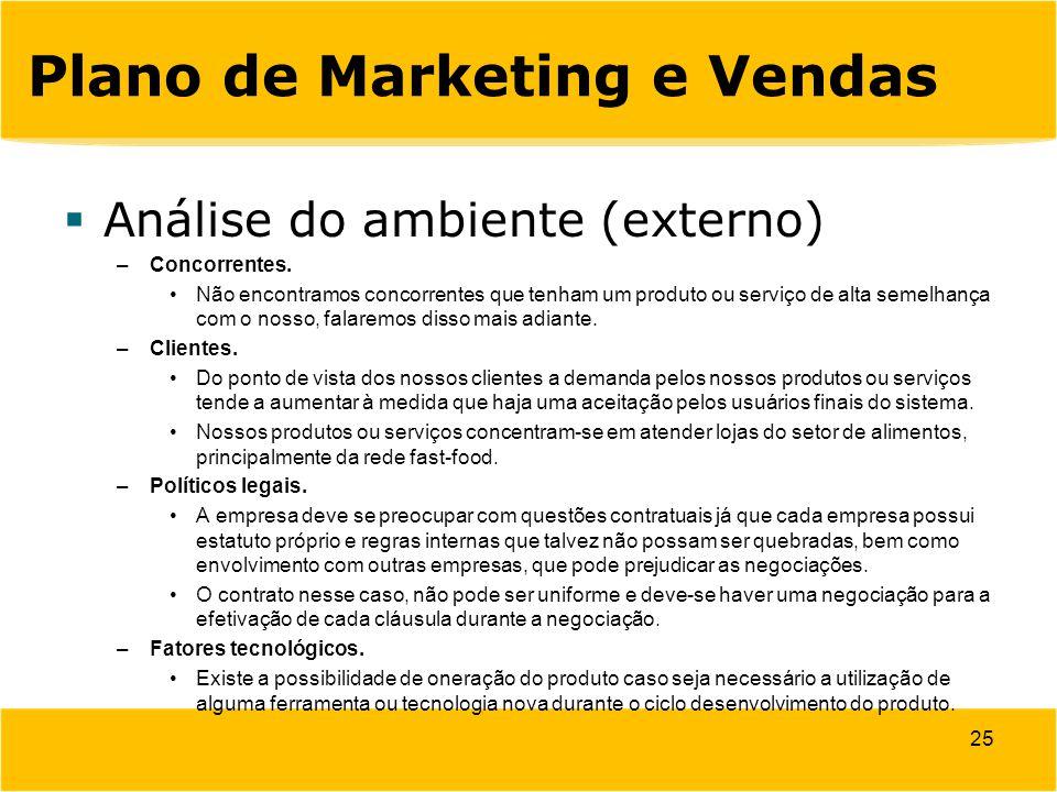 25 Plano de Marketing e Vendas  Análise do ambiente (externo) –Concorrentes. Não encontramos concorrentes que tenham um produto ou serviço de alta se