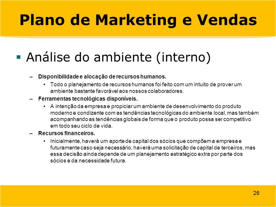 Plano de Marketing e Vendas  Análise do ambiente (interno) –Disponibilidade e alocação de recursos humanos. Todo o planejamento de recursos humanos f