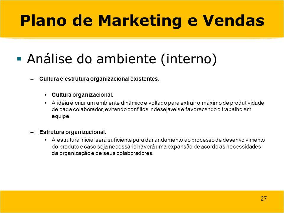 Plano de Marketing e Vendas 27  Análise do ambiente (interno) –Cultura e estrutura organizacional existentes. Cultura organizacional. A idéia é criar