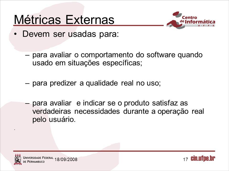 18/09/200817 Métricas Externas Devem ser usadas para: –para avaliar o comportamento do software quando usado em situações específicas; –para predizer
