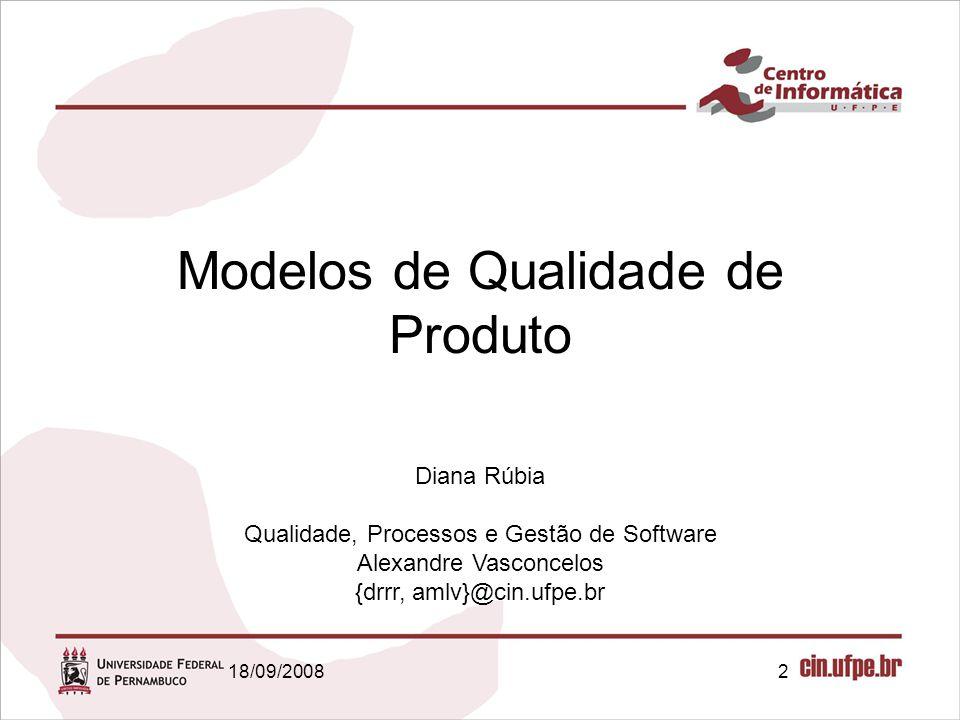 2 Modelos de Qualidade de Produto Diana Rúbia Qualidade, Processos e Gestão de Software Alexandre Vasconcelos {drrr, amlv}@cin.ufpe.br