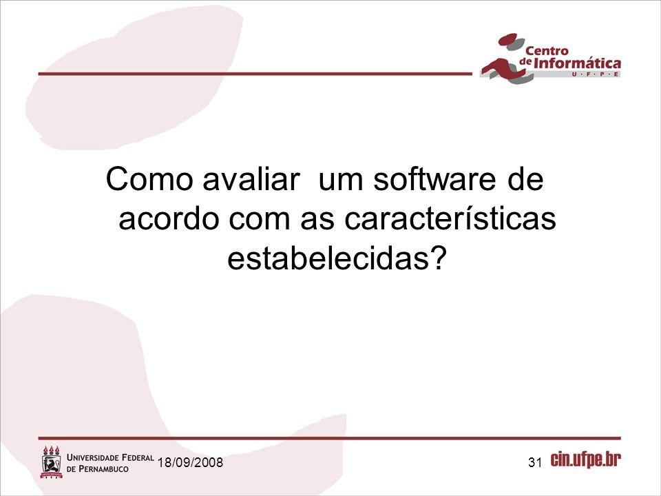 18/09/200831 Como avaliar um software de acordo com as características estabelecidas?