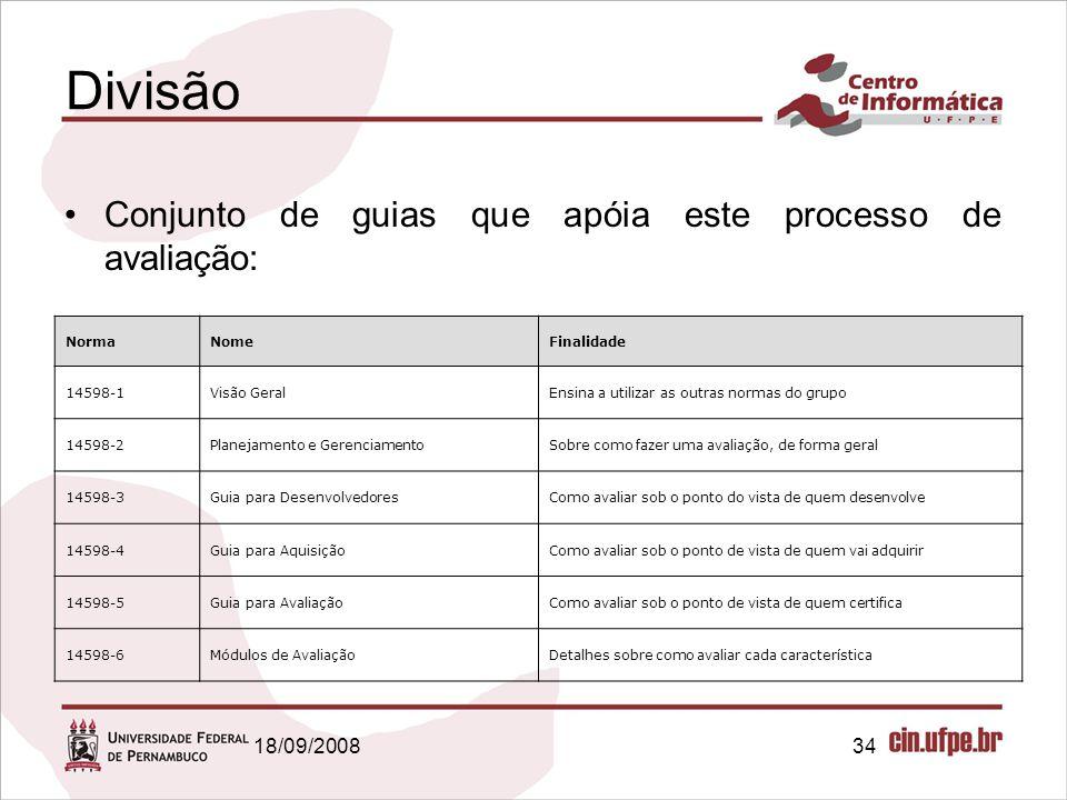 18/09/200834 Divisão Conjunto de guias que apóia este processo de avaliação: NormaNomeFinalidade 14598-1Visão GeralEnsina a utilizar as outras normas
